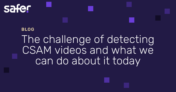 The challenge of detecting CSAM videos and what we can do about it today